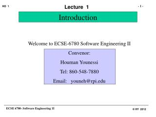 Welcome to ECSE-6780 Software Engineering II Convenor: Houman Younessi Tel: 860-548-7880