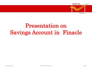 Presentation on  Savings Account in   Finacle
