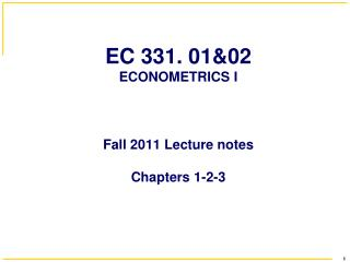 EC 331. 01&02 ECONOMETRICS I Fall 2011 Lecture notes Chapters 1-2-3