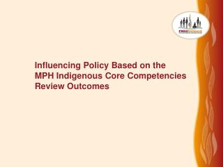 Influencing Policy Based on the  MPH Indigenous Core Competencies Review Outcomes
