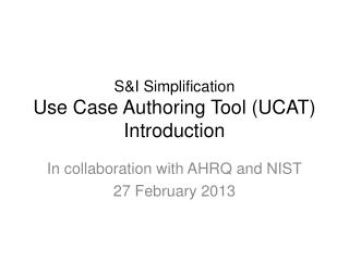 S&I Simplification Use Case Authoring Tool (UCAT) Introduction