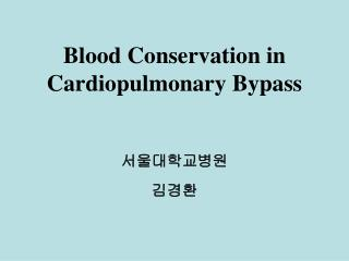 Blood Conservation in Cardiopulmonary Bypass