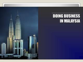 DOING BUSINESS IN MALAYSIA