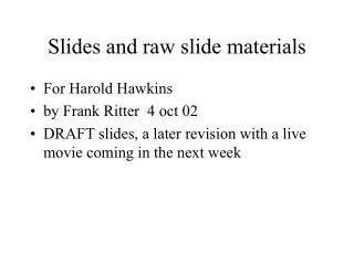 Slides and raw slide materials