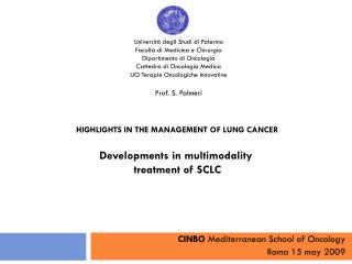 HIGHLIGHTS IN THE MANAGEMENT OF LUNG CANCER Developments in multimodality  treatment of SCLC