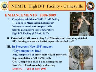 ENHANCEMENTS   2008-2009     I.     Completed addition of 10T-10 mK facility