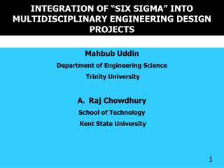 "INTEGRATION OF ""SIX SIGMA"" INTO MULTIDISCIPLINARY ENGINEERING DESIGN PROJECTS"
