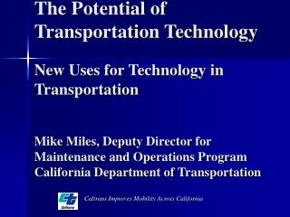 The Potential of Transportation Technology  New Uses for Technology in Transportation    Mike Miles, Deputy Director for