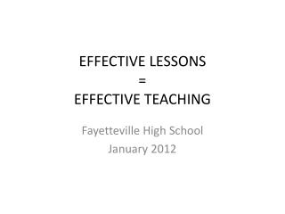 EFFECTIVE LESSONS = EFFECTIVE TEACHING