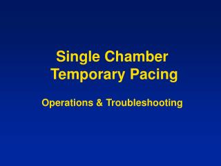 Single Chamber   Temporary Pacing Operations & Troubleshooting