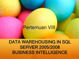 DATA WAREHOUSING IN SQL SERVER 2005/2008 BUSINESS INTELLIGENCE