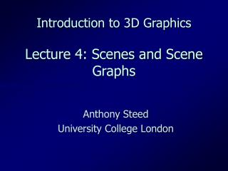 Introduction to 3D Graphics Lecture 4: Scenes and Scene Graphs