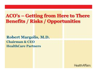 Robert Margolis, M.D. Chairman & CEO HealthCare Partners