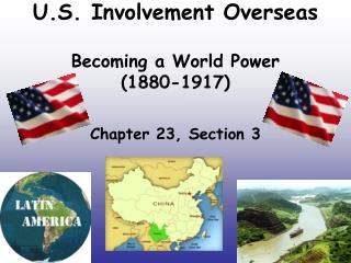 U.S. Involvement Overseas Becoming a World Power  (1880-1917)