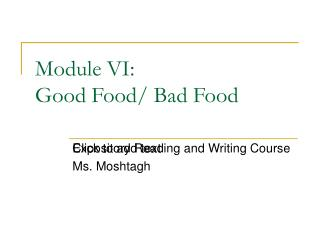Module VI:  Good Food/ Bad Food