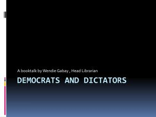 DEMOCRATS AND DICTATORS