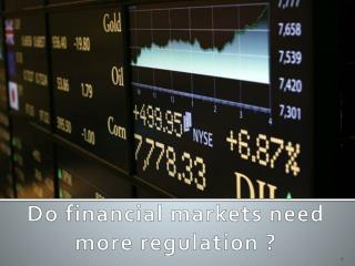 Do  financial markets need  more  regulation  ?
