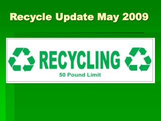 Recycle Update May 2009