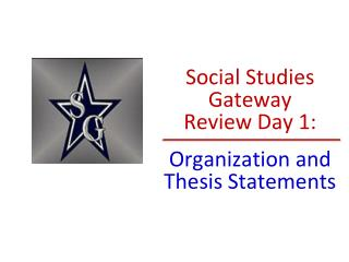 Social Studies Gateway  Review Day 1:  Organization and Thesis Statements