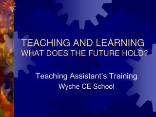 TEACHING AND LEARNING WHAT DOES THE FUTURE HOLD?
