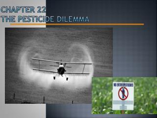 Chapter 22 The Pesticide Dilemma