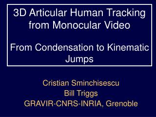 3D Articular Human Tracking from Monocular Video From Condensation to Kinematic Jumps