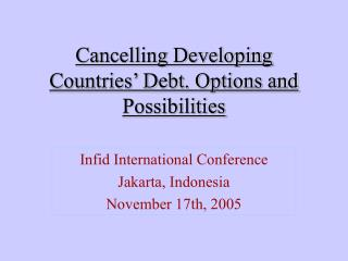 Cancelling Developing Countries' Debt. Options and Possibilities