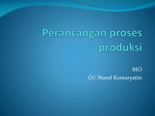 Perancangan proses produksi