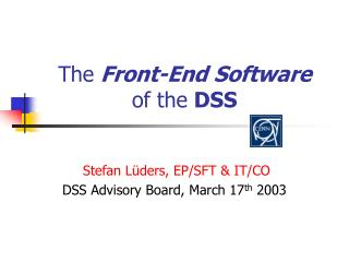The  Front-End Software of the  DSS