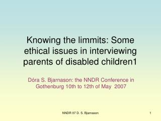 Knowing the limmits: Some ethical issues in interviewing parents of disabled children 1
