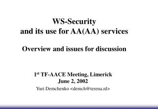 WS-Security and its use for AA(AA) services Overview and issues for discussion