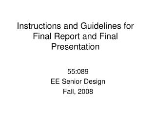 Instructions and Guidelines for Final Report and Final Presentation