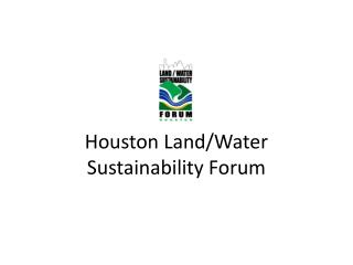 Houston Land/Water Sustainability Forum