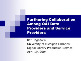 Furthering Collaboration Among OAI Data Providers and Service Providers