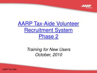 AARP Tax-Aide Volunteer Recruitment System Phase 2 Training for New Users October, 2010