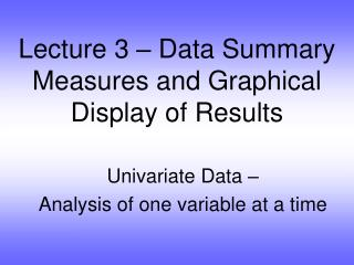 Lecture 3 – Data Summary Measures and Graphical Display of Results