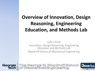 Overview of Innovation, Design Reasoning, Engineering Education, and Methods Lab