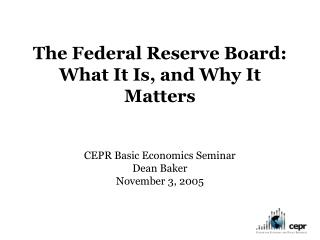 The Federal Reserve Board:  What it Is and Why it Matters