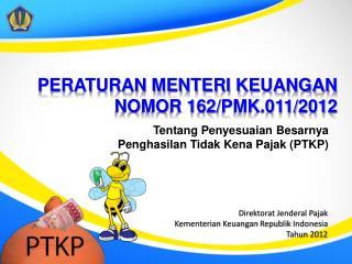 PERATURAN MENTERI KEUANGAN NOMOR 162/PMK.011/2012