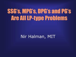 SSG's, MPG's, DPG's and PG's Are All LP-type Problems