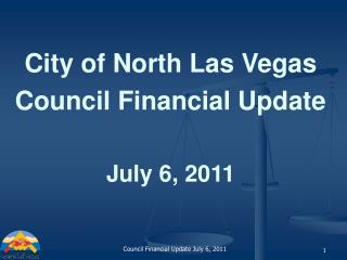 City of North Las Vegas Council Financial Update July 6, 2011