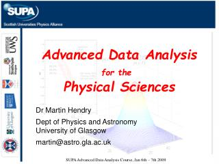 SUPA Advanced Data Analysis Course, Jan 6th – 7th 2009