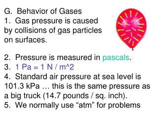 G. Behavior of Gases 1. Gas pressure is caused by collisions of gas particles on surfaces.