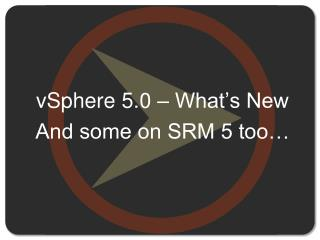 vSphere 5.0 – What's New And some on SRM 5 too…