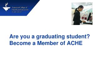 Are you a graduating student? Become a Member of ACHE