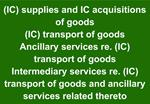 IC supplies and IC acquisitions of goods IC transport of goods Ancillary services re. IC transport of goods Intermediary
