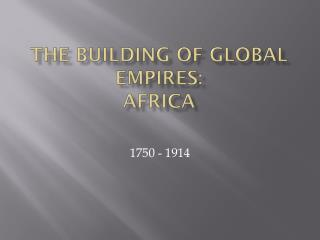 The Building of Global Empires: Africa