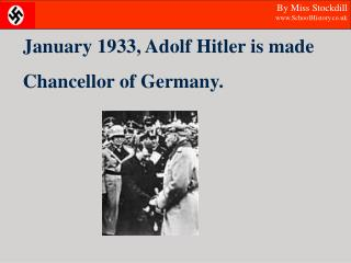 January 1933, Adolf Hitler is made  Chancellor of Germany.
