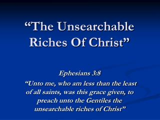 """The Unsearchable  Riches Of Christ"""