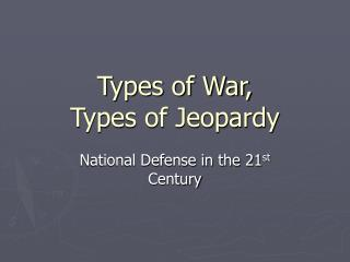Types of War, Types of Jeopardy